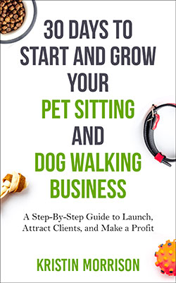 30 Days To Start and Grow Your Pet Sitting and Dog Walking Business