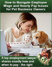 How to Navigate Employee Wage and Hourly Pay Issues for Pet Business Owners