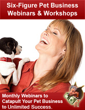 Monthly Six-Figure Pet Business Webinars and Workshops Catapult Your Pet Business to Unlimited Success